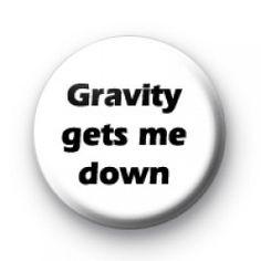 Gravity gets me down badges