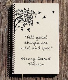 All Good Things Are Wild and Free - Henry Thoreau Quote - Thoreau Notebook - Thoreau Journal - Bird Journal - Bird Notebook - Words of wisdom - # Bullet Journal Quotes, Bullet Journal Notebook, Bullet Journal Inspiration, Notebook Art, Diy Notebook Cover, Notebook Drawing, The Notebook Quotes, Hand Lettering Quotes, Calligraphy Quotes