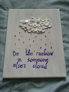 Be The Rainbow In Someone Else's Cloud by TheButtonzBoutique, $30.00