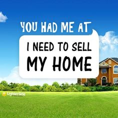 """You Had Me At """"I Need To Sell My Home"""" Thanks to our friends at The Lighter Side Of Real Estate for this one!"""