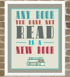 Any book you have not read is a new book.