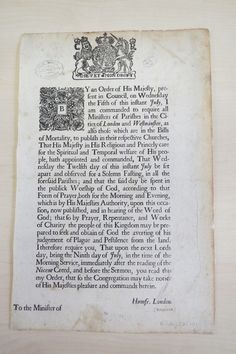 Order to the Clergy of London concerning the King's command by Humphrey Henchman (1592-1675) Bishop of London, 1665. To 'require all Ministers of Parishes' in the City and those 'in the Bills of Mortality, to publish' in their own Churches, that Wednesday 12th July be observed as a day of fasting in all Parishes, spent in the Public 'Worship of God' by 'Prayer, Repentance and Works of Charity' the 'people of this Kingdom may be prepared' to prevent this 'pestilence from the land.'