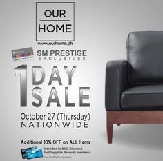 Join Our Home's EXCLUSIVE 1-DAY SALE for SM Prestige Cardholders!  Get additional 10% OFF on ALL* items on October 27, 2016 (Thursday)!  Promo extended to BDO Diamond and Sapphire Rewards Cardholders.  *Standard exclusions on sale items will apply.  For more promo deals, VISIT http://mypromo.com.ph/! SUBSCRIPTION IS FREE! Please SHARE MyPromo Online Page to your friends to enjoy promo deals!