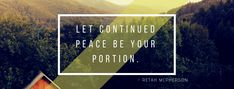 Let continued peace be your portion.