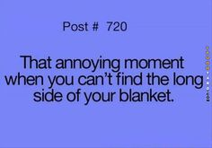Me, every night! My top sheet somehow crawls on top of my blanket or is wrapped around my neck strangling me!