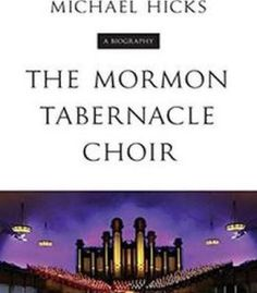 The Mormon Tabernacle Choir: A Biography PDF