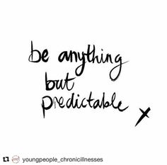 """""""Be anything but predictable"""" - thanks for sharing @youngpeople_chronicillnesses x"""