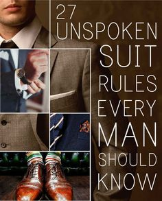 27 Unspoken Suit Rules Every Man Should Know. Awesome post for reference if the hubs ever wears a suit...which probably will never happen, he refused to wear a suit at our wedding!
