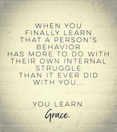 """""""Wisdom sent from my mom.how true this one is. Quotable Quotes, Wisdom Quotes, Quotes To Live By, Me Quotes, Motivational Quotes, Quotes On Grace, Finding Peace Quotes, Work Quotes, Strong Quotes"""