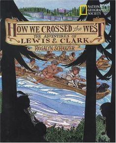 How We Crossed The West: The Adventures Of Lewis And Clark by Rosalyn Schanzer (purchased 08/2013, Rainbow)