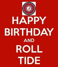 Happy Birthday AND Roll Tide. Another original poster design created with the Keep Calm-o-matic. Buy this design or create your own original Keep Calm design now. Happy Birthday Notes, Birthday Quotes For Her, Happy Birthday Pictures, Happy Birthday Funny, Birthday Wishes, Birthday Memes, Birthday Greetings, Art Birthday, Birthday Stuff
