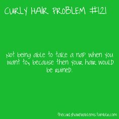 Or... situating your hair perfectly before you take a nap and then NOT MOVING at all. lol