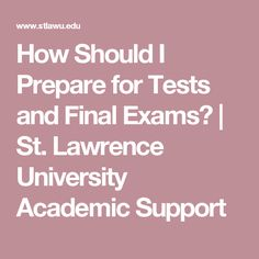 How Should I Prepare for Tests and Final Exams?   St. Lawrence University Academic Support