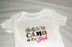 Cute Baby Saying on Bodysuit or Tshirt - Silly Boys Camo is for Girls | grammeshouse - Clothing on ArtFire, $20.00