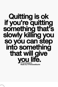 Quitting is OK when..
