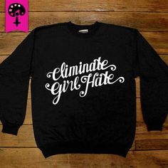 Eliminate Girl Hate -- Women's Sweatshirt/Long-Sleeve – Feminist Apparel
