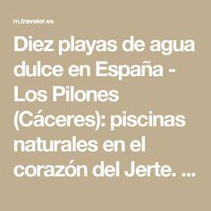 Diez playas de agua dulce en España - Los Pilones (Cáceres): piscinas naturales en el corazón del Jerte.   Galería de fotos 4 de 10   Traveler