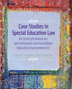 Case Studies in Special Education Law: No Child Left Behind Act and Individuals with Disabilities Education Improvement Act, a book by Mary Konya Weishaar Special Education Law, Autism Books, Books On Tape, Law Books, Leave Behind, Toddler Books, Books To Read Online, Disability, Free Ebooks