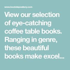 View our selection of eye-catching coffee table books. Ranging in genre, these beautiful books make excellent gifts or display pieces for your home.