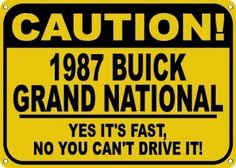 1987 87 BUICK GRAND NATIONAL Yes It's Fast Sign - 10 X 14 Inches by The Lizton Sign Shop. $14.99. Great Gift Idea. Predrillied for Hanging. 10 X 14 Inches. Rounded Corners. Aluminum Brand New Sign. 1987 87 BUICK GRAND NATIONAL Yes It's Fast Sign 10 X 14 Inches, A BRAND NEW SIGN!! Made of aluminum and high quality vinyl lettering and graphics this sign is available in 3 Different Sizes. Made to last for years outdoors the sign is nice enough to display indoors. Come...