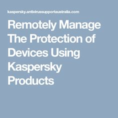 Remotely Manage The Protection of Devices Using Kaspersky Products