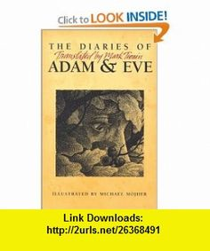 The Diaries of Adam and Eve (9780965881159) Mark Twain, Don Roberts, Michael Mojher , ISBN-10: 0965881156  , ISBN-13: 978-0965881159 ,  , tutorials , pdf , ebook , torrent , downloads , rapidshare , filesonic , hotfile , megaupload , fileserve