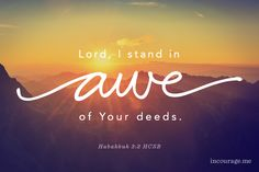 """""""LORD, I have heard the report about You; LORD, I stand in awe of Your deeds. Revive Your work in these years; make it known in these years. In Your wrath remember mercy!"""" {Habakkuk 3:2, HCSB}"""