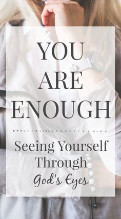 """You are enough: Seeing yourself through God's eyes. You don't need to try and """"fit"""" into this worlds standards because God made you in His image and He is well pleased."""