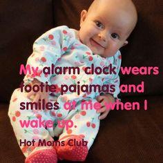 My alarm clock wears footie pajamas and smiles at me when I wake up. | Hot Moms Club #kids #motherhood #humor