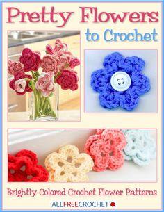 Pretty Flowers to Crochet: Brightly Colored Crochet Flower Patterns   AllFreeCrochet.com