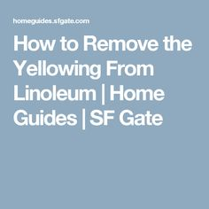 How to Remove the Yellowing From Linoleum | Home Guides | SF Gate