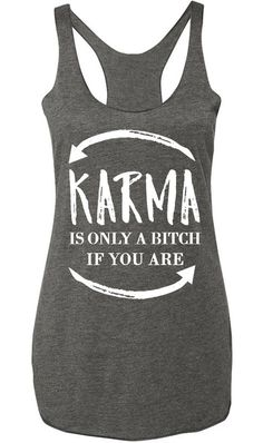 #TRUTH!! Karma is only a B!tch if you are tank top by NoBull Woman Apparel. Only $22.95 with Free Shipping, click here to buy https://nobullwoman-apparel.com/collections/fitness-tanks-workout-shirts/products/karma-is-only-a-bitch-if-you-are-tank-top-heather-gray