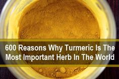 600 Reasons Turmeric Is The Worlds Most Important Herb