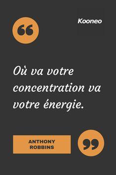 Où va votre concentration va votre énergie. ANTHONY ROBBINS #Motivation #Citations #Ecommerce #Kooneo #venteenligne #achatenligne Vendez en ligne avec Kooneo > www.kooneo.com