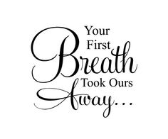 Your first breath took ours away. ..