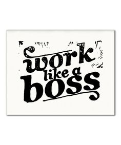 'Work Like a Boss' Print #zulily #zulilyfinds