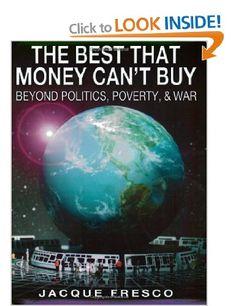 £29.99 The Best That Money Can't Buy: Beyond Politics, Poverty & War: Jacque Fresco, Roxanne Meadows