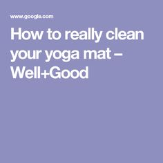 How to really clean your yoga mat – Well+Good