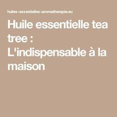 Huile essentielle tea tree : L'indispensable à la maison