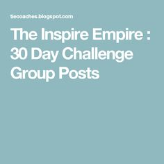 The Inspire Empire : 30 Day Challenge Group Posts