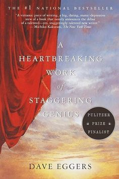 A Heartbreaking Work of Staggering Genius by Dave Eggers | 43 Life-Changing Books You Need To Read