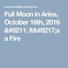Full Moon in Aries, October 16th, 2016 – It's a Fire