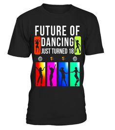 """# 18th Birthday Gift Future Of Dancing Turned 18 T Shirt - Limited Edition .  Special Offer, not available in shops      Comes in a variety of styles and colours      Buy yours now before it is too late!      Secured payment via Visa / Mastercard / Amex / PayPal      How to place an order            Choose the model from the drop-down menu      Click on """"Buy it now""""      Choose the size and the quantity      Add your delivery address and bank details      And that's it!      Tags: 18 Year…"""