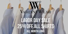 What is better than a labor day weekend sale? How about having it last a month? How about 25% off all custom-tailored shirts all month long? Only at www.VariantWear.com