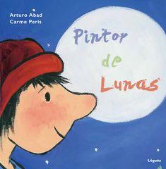 Pintor de lunas de arturo Abad· Ilustrador Carme Peris. ¿Qué ocurre cuando un gato desobediente decide beberse el brillo de la luna? + de 5 años