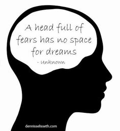 Inspirational Quotes For Life: A head full of fears has no space for dreams