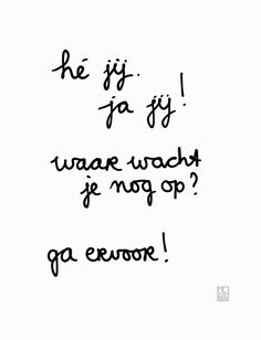 Hey you, yeah you! What are you waiting for? Go for it! #quotevandeaandachtgever