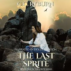 """Another must-listen from my #AudibleApp: """"The Last Sprite: Sprite Series, Book 1"""" by CC Ryburn, narrated by Hollie Jackson."""