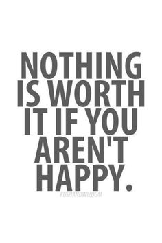 nothing is worth it if you aren't happy - Google Search