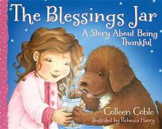 The Blessings Jar - great book that reminds children that God gives them so many blessings they can be thankful for.